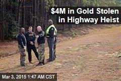 $4M in Gold Stolen in Highway Heist