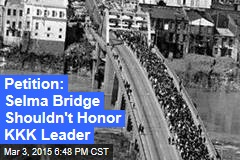 Petition: Selma Bridge Shouldn't Honor KKK Leader