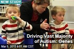 Driving Vast Majority of Autism: Genes