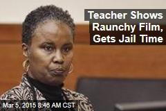 Teacher Shows Raunchy Film, Gets Jail Time
