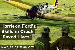 Harrison Ford's Skills in Crash 'Saved Lives'