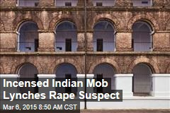 Incensed Indian Mob Lynches Rape Suspect