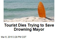 Tourist Dies Trying to Save Drowning Mayor