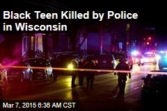 Black Teen Killed by Police in Wisconsin