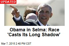 Obama in Selma: Race 'Casts Its Long Shadow'