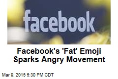 Facebook's 'Fat' Emoji Sparks Angry Movement