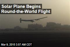 Solar Plane Begins Round-the World-Flight