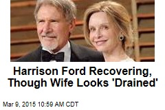 Harrison Ford Recovering, Though Wife Looks 'Drained'