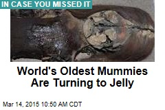 World's Oldest Mummies Are Turning to Jelly