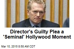 Director's Guilty Plea a 'Seminal' Hollywood Moment