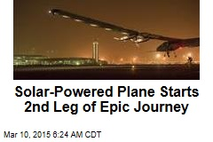 Solar-Powered Plane Starts 2nd Leg of Epic Journey