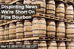 Dispiriting News: We're Short On Fine Bourbon