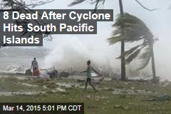 8 Dead After Cyclone Hits South Pacific Islands