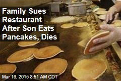 Family Sues Restaurant After Son Eats Pancakes, Dies