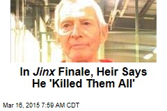 In Jinx Finale, Heir Says He 'Killed Them All'