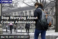 Stop Worrying About College Admissions