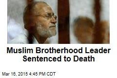 Muslim Brotherhood Leader Sentenced to Death