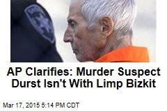 AP Clarifies: Murder Suspect Durst Isn't With Limp Bizkit