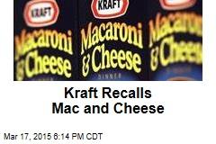 Kraft Recalls Mac and Cheese