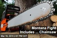 Montana Fight Includes ... Chainsaw