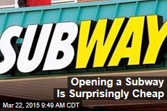 Opening a Subway Is Surprisingly Cheap