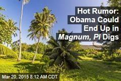 Hot Rumor: Obama Could End Up in Magnum, PI Digs