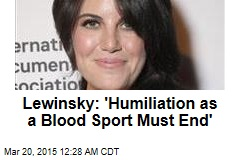 Lewinsky: 'Humiliation as a Blood Sport Must End'