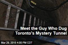 Meet the Guy Who Dug Toronto's Mystery Tunnel