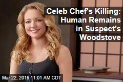 Celeb Chef's Killing: Human Remains in Suspect's Woodstove