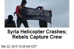 Syria Helicopter Crashes; Rebels Capture Crew