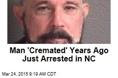 Man 'Cremated' Years Ago Just Arrested in NC