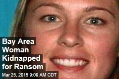 Bay Area Woman Kidnapped for Ransom