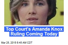 Top Court's Amanda Knox Ruling Coming Today