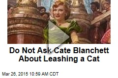 Do Not Ask Cate Blanchett About Leashing a Cat