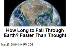 How Long to Fall Through Earth? Quicker Than Thought