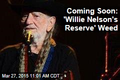 Coming Soon: 'Willie Nelson's Reserve' Weed