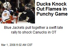 Ducks Knock Out Flames in Punchy Game
