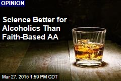 Science Better for Alcoholics Than Faith-Based AA
