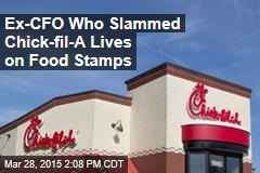 Ex-CFO Who Slammed Chick-Fil-A Lives on Food Stamps