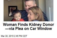 Woman Finds Kidney Donor —via Plea on Car Window
