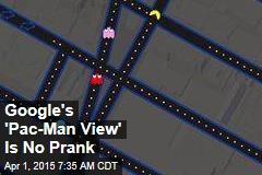 Google's 'Pac-Man View' Is No Prank