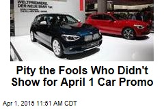 Pity the Fools Who Didn't Show for April 1 Car Promo