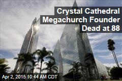 Crystal Cathedral Megachurch Founder Dead at 88