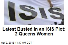 Latest Busted in an ISIS Plot: 2 Queens Women