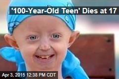 '100-Year-Old Teen' Dies at 17
