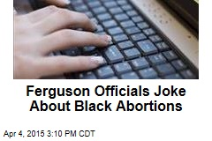 Ferguson Email Likens Black Abortion to Crime Prevention