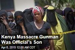 Kenya Massacre Gunman Was Official's Son