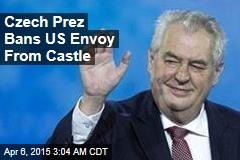 Czech Prez Bans US Envoy From Castle After Squabble