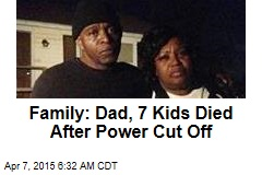 Family: Dad, 7 Kids Died After Power Cut Off