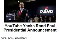 YouTube Yanks Rand Paul Presidential Announcement
